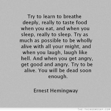 Be alive-Ernest Hemingway