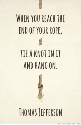 End of your rope …. tie a knot