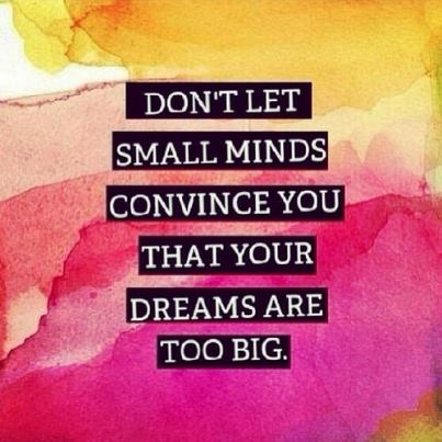Small minds can't dream